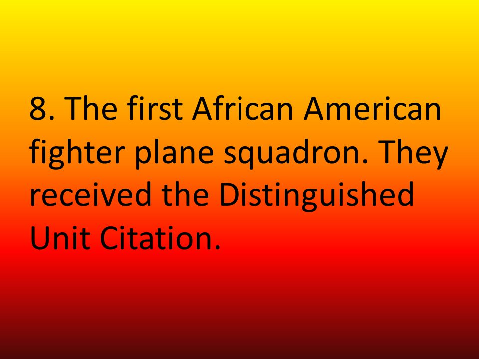 8.The first African American fighter plane squadron.