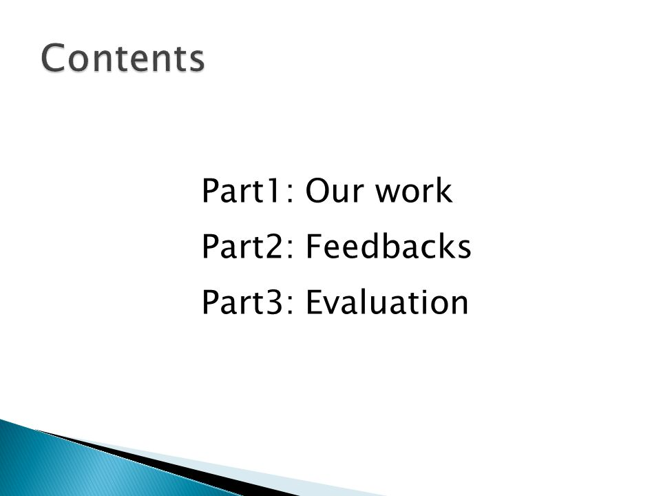 Part1: Our work Part2: Feedbacks Part3: Evaluation