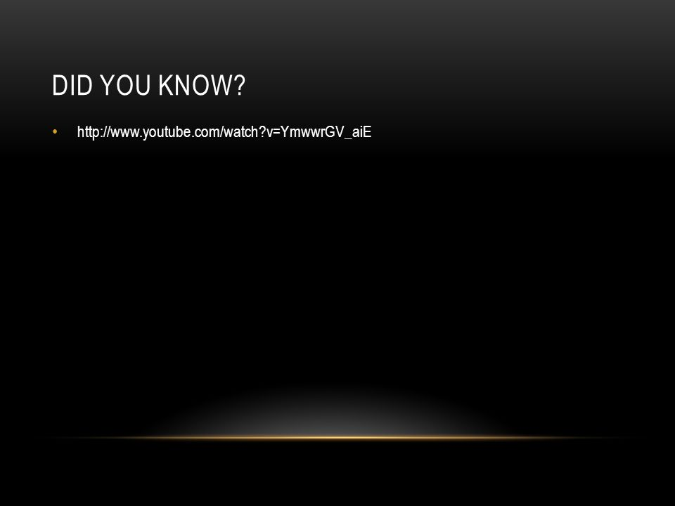 DID YOU KNOW? http://www.youtube.com/watch?v=YmwwrGV_aiE