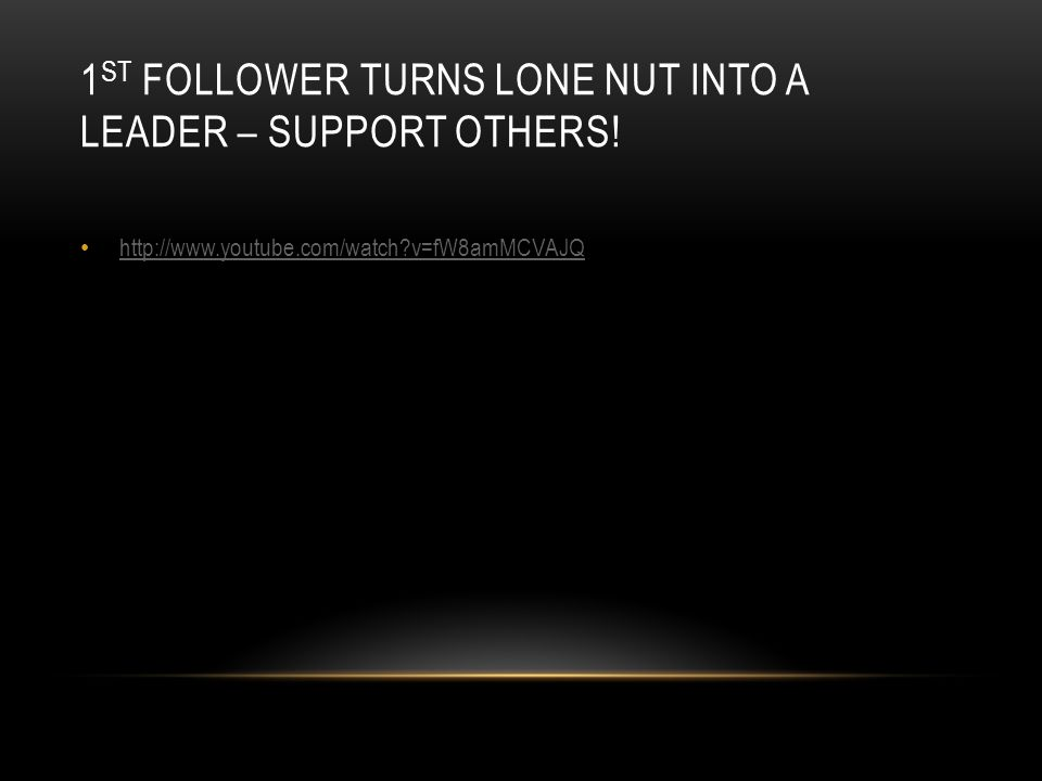 1 ST FOLLOWER TURNS LONE NUT INTO A LEADER – SUPPORT OTHERS! http://www.youtube.com/watch?v=fW8amMCVAJQ