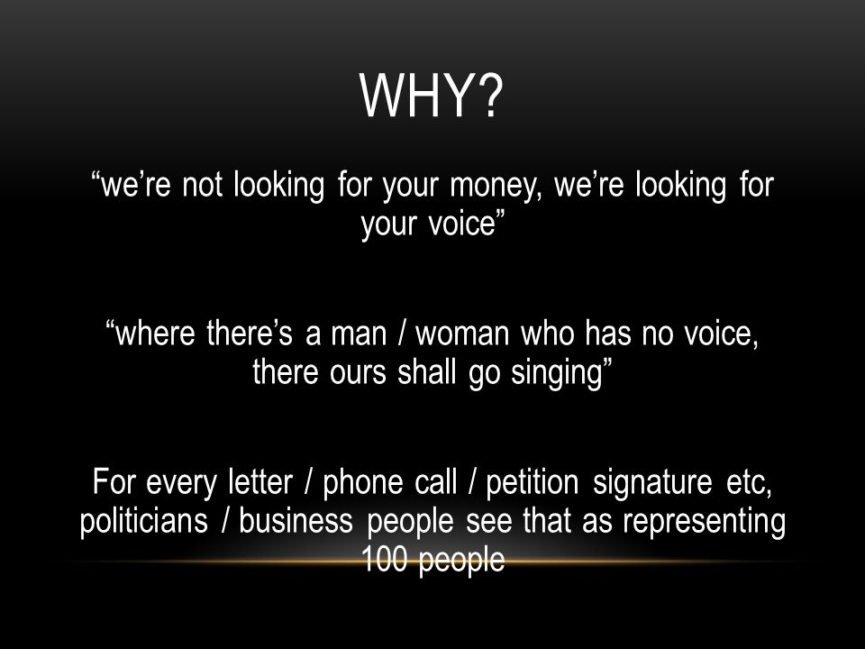 "WHY? ""we're not looking for your money, we're looking for your voice"" ""where there's a man / woman who has no voice, there ours shall go singing"" For"