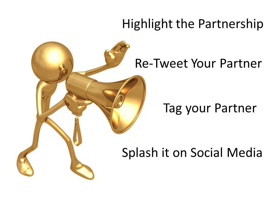 Highlight the Partnership Splash it on Social Media Re-Tweet Your Partner Tag your Partner