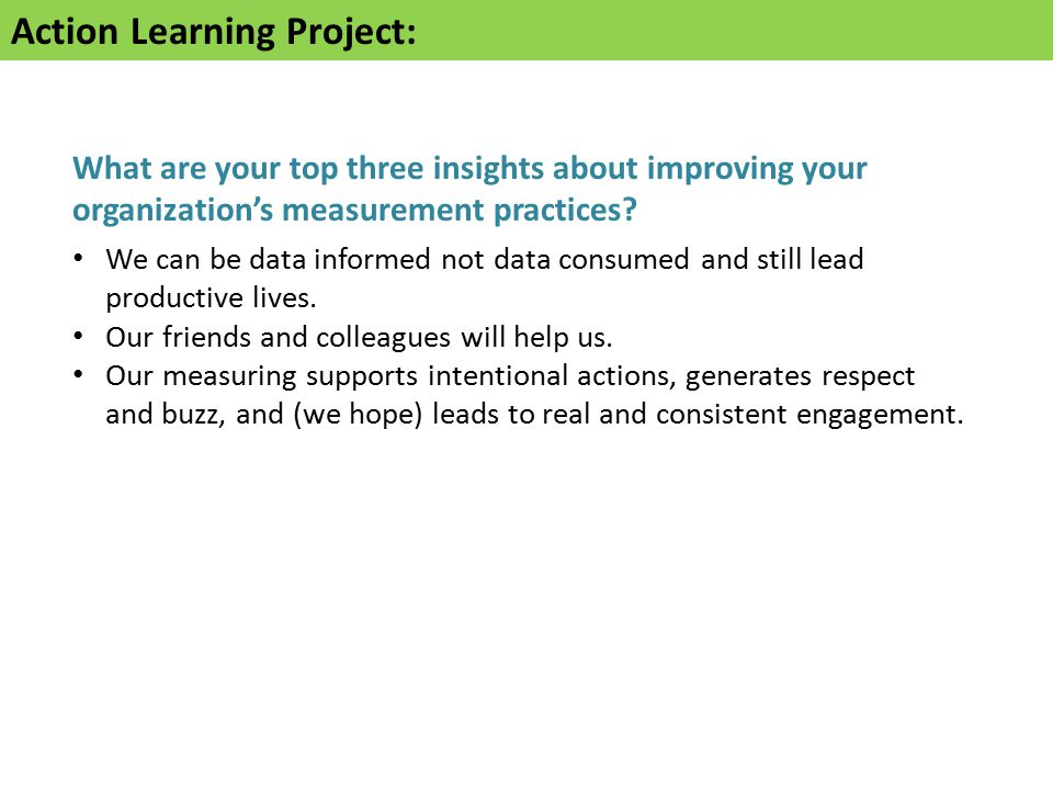 Action Learning Project: What are your top three insights about improving your organization's measurement practices.