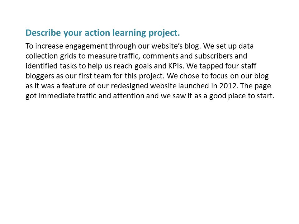 Describe your action learning project. To increase engagement through our website's blog.