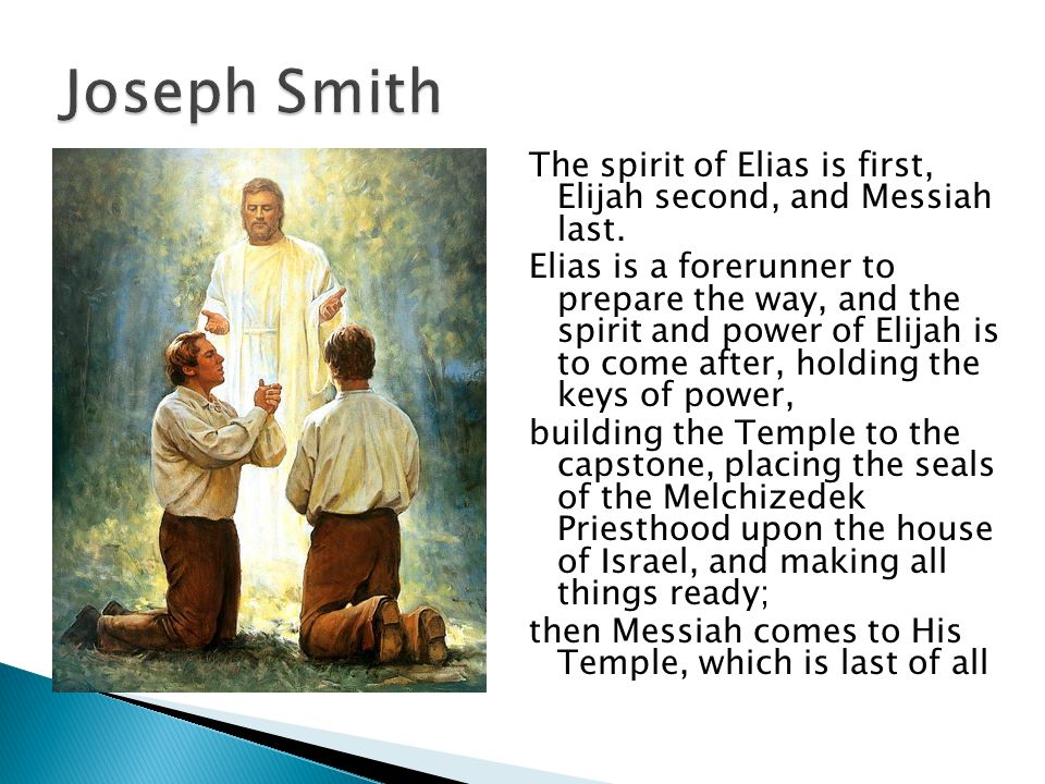 Spirit of Elias Spirit of Elijah Prepare the Way (Make Strait) Gabriel (Noah) Aaronic Priesthood Leads people to make sacred covenants Baptism/Sacrament Seal the covenants Seal on earth/seal in heaven Baptize with fire Turn Hearts Salvation of Families Melchiezedek Priesthood