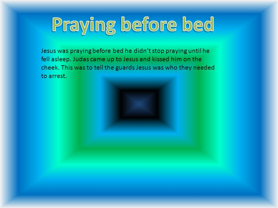 Jesus was praying before bed he didn't stop praying until he fell asleep.