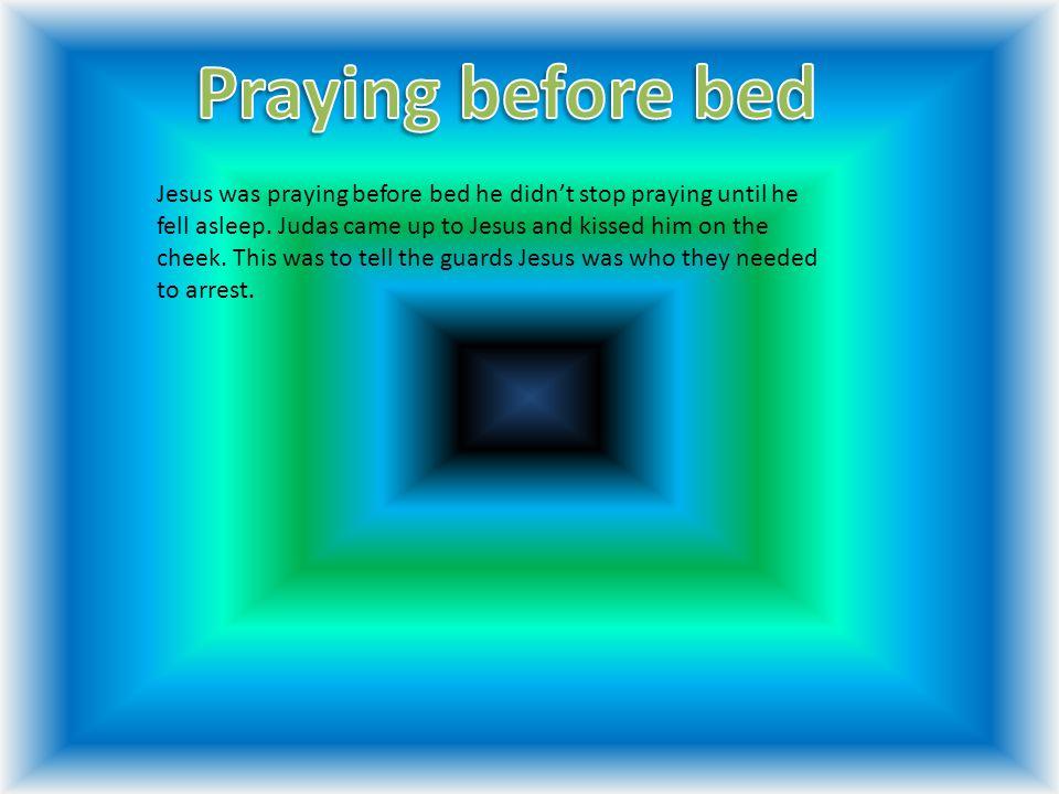 Jesus was praying before bed he didn't stop praying until he fell asleep.