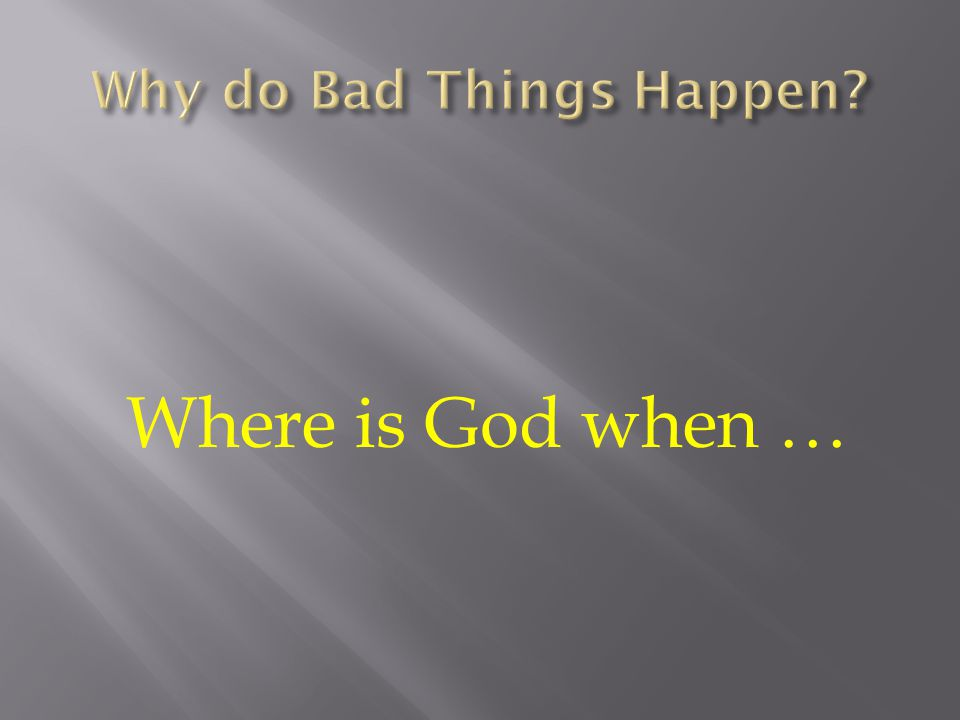 Where is God when …