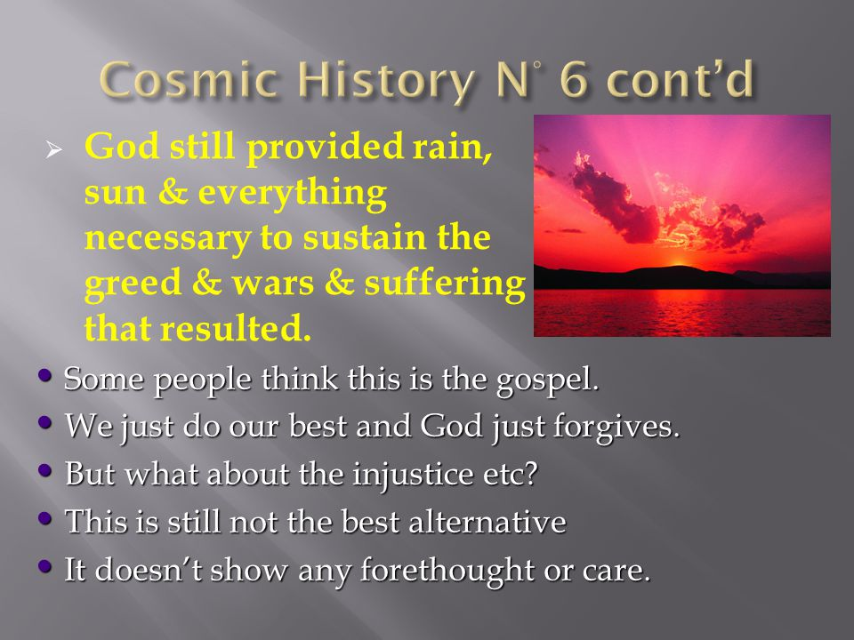  God still provided rain, sun & everything necessary to sustain the greed & wars & suffering that resulted.