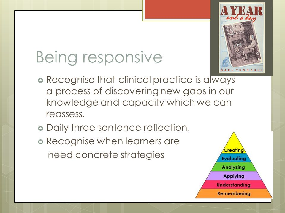 Being responsive  Recognise that clinical practice is always a process of discovering new gaps in our knowledge and capacity which we can reassess.