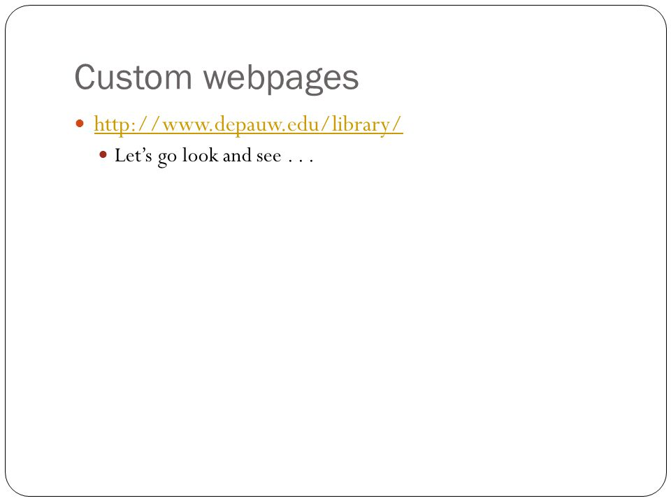 Custom webpages http://www.depauw.edu/library/ Let's go look and see...