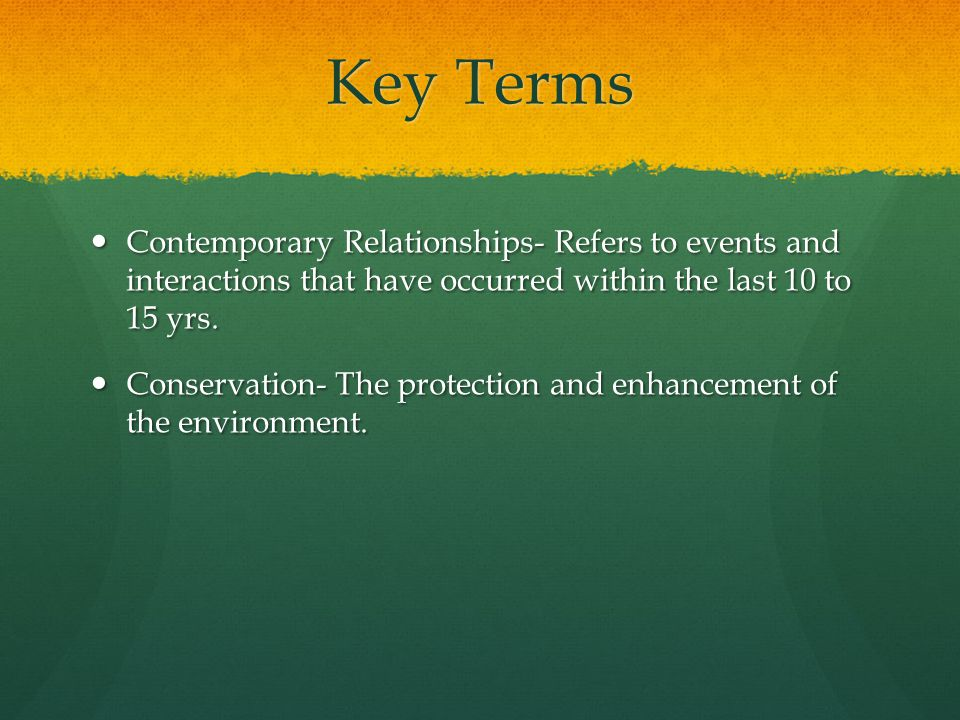 Key Terms Contemporary Relationships- Refers to events and interactions that have occurred within the last 10 to 15 yrs.