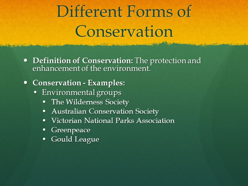 Different Forms of Conservation Definition of Conservation: The protection and enhancement of the environment.