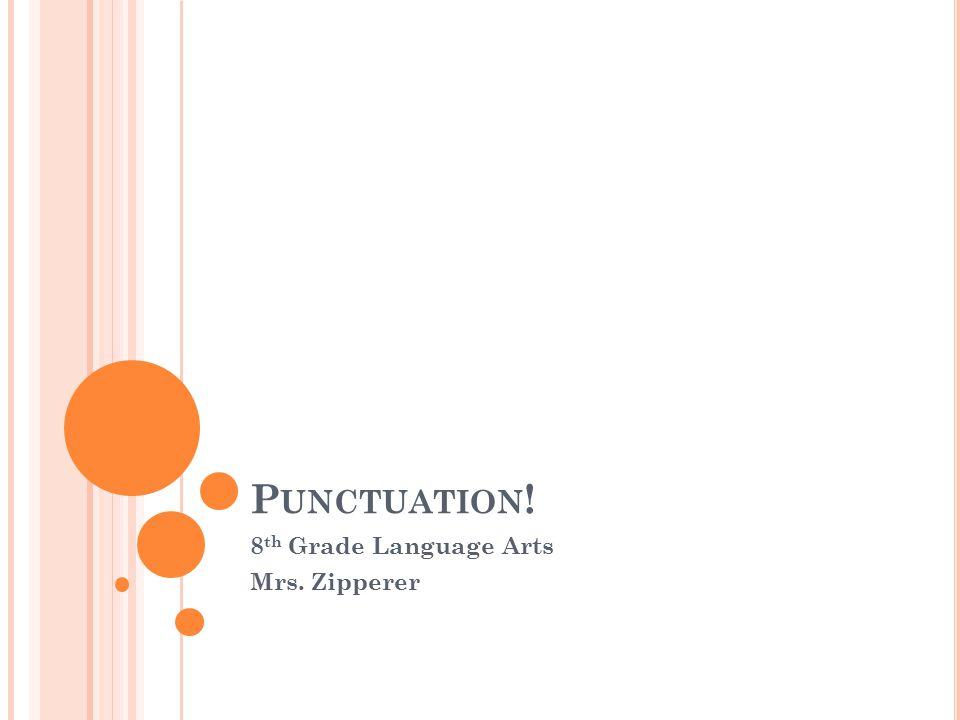 P UNCTUATION ! 8 th Grade Language Arts Mrs. Zipperer