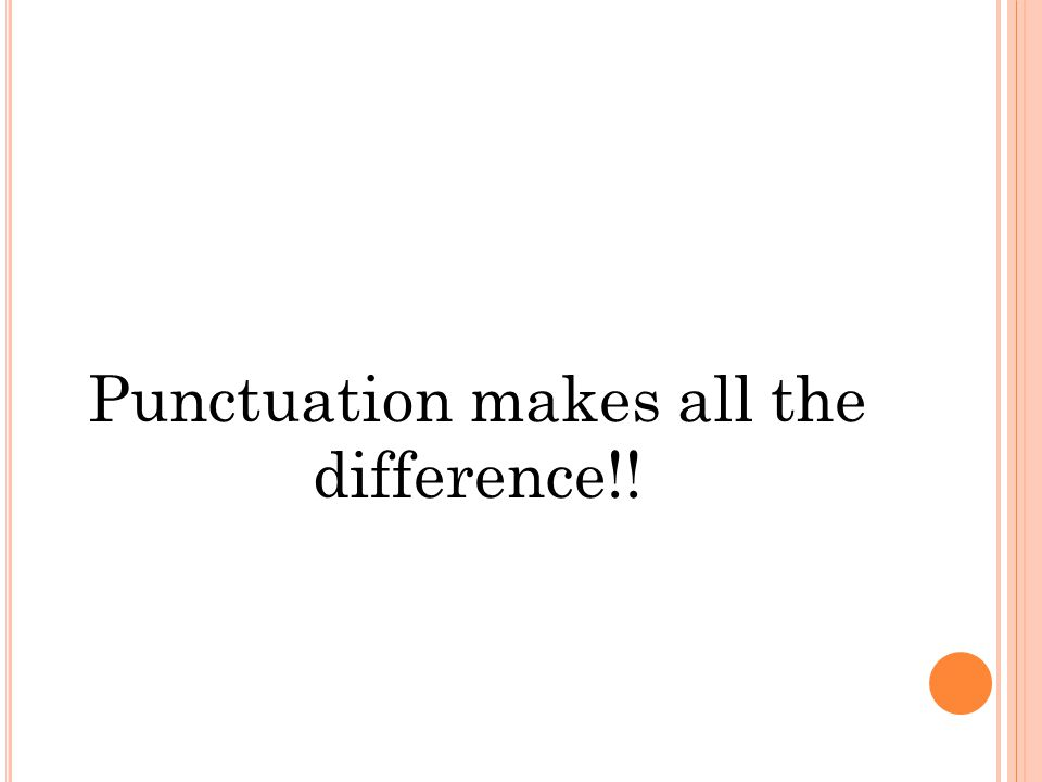 Punctuation makes all the difference!!