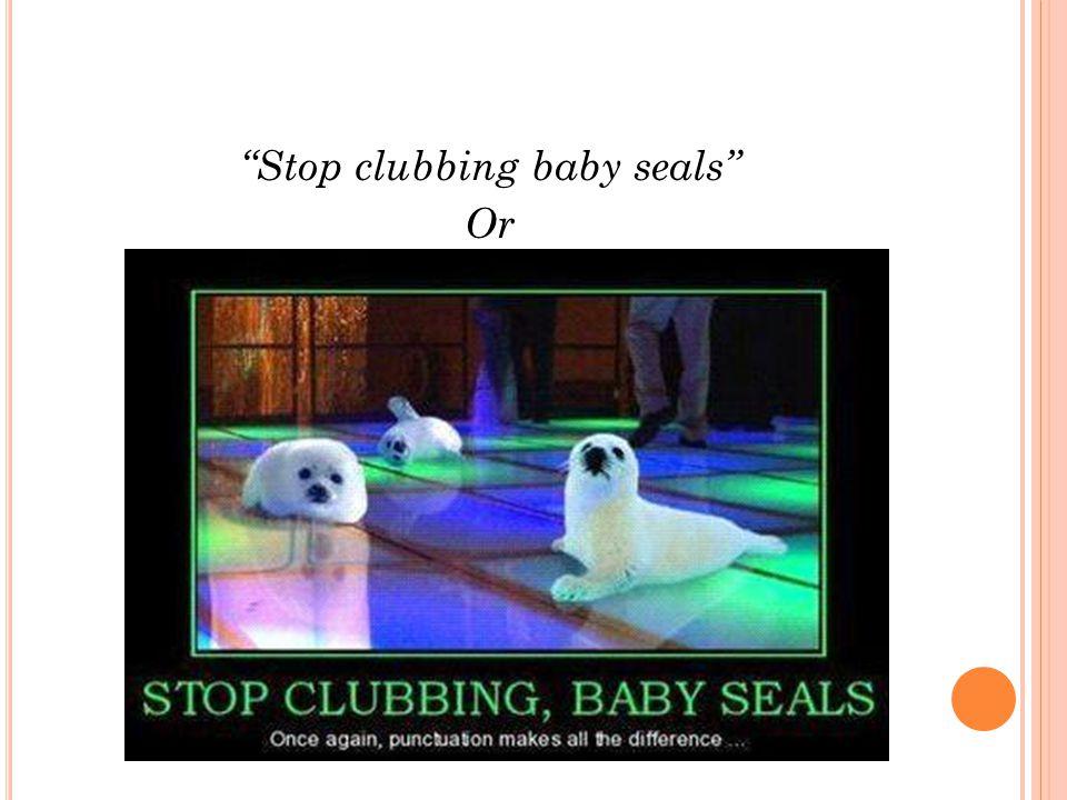 Stop clubbing baby seals Or