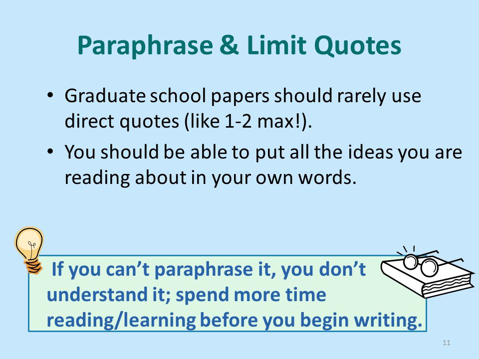 Paraphrase & Limit Quotes Graduate school papers should rarely use direct quotes (like 1-2 max!).