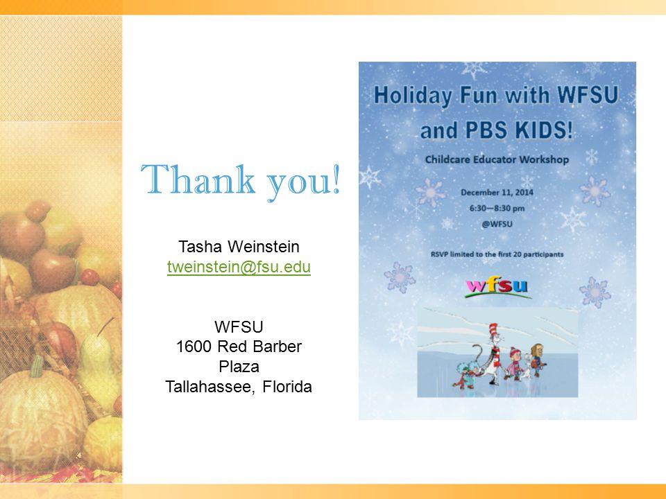 Thank you! Tasha Weinstein tweinstein@fsu.edu WFSU 1600 Red Barber Plaza Tallahassee, Florida