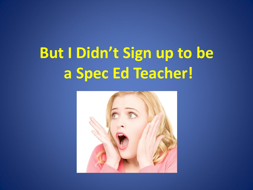 But I Didn't Sign up to be a Spec Ed Teacher!