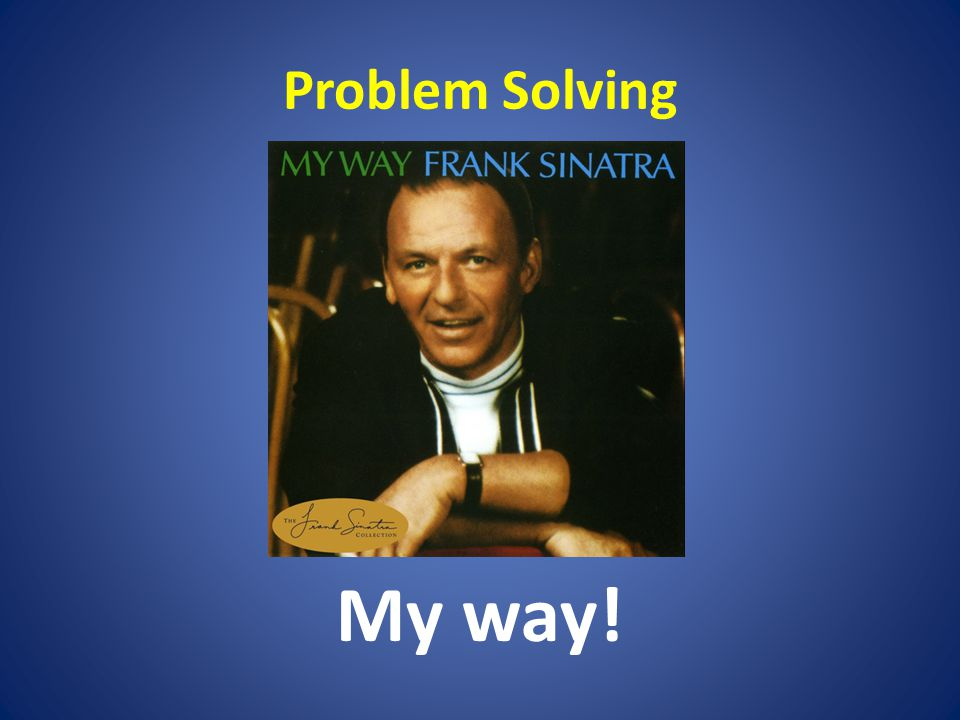 Problem Solving My way!