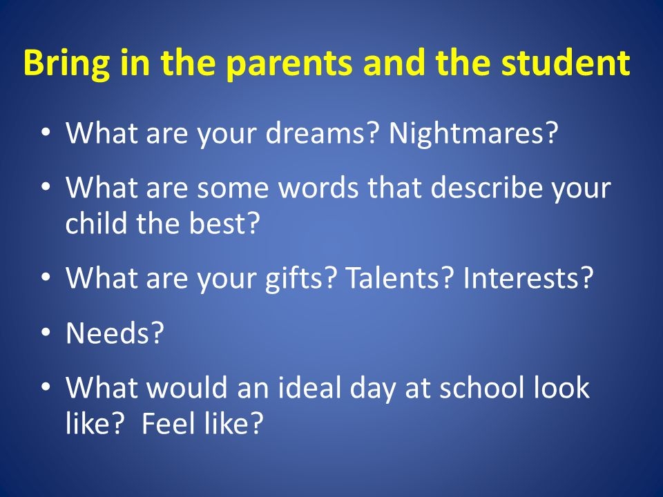 Bring in the parents and the student What are your dreams.