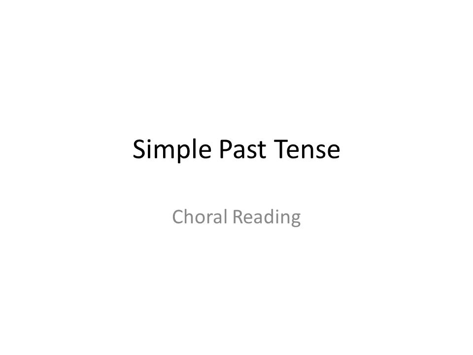 Simple Past Tense Choral Reading
