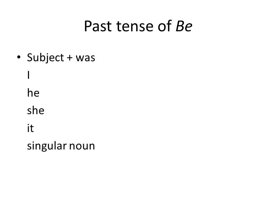 Past tense of Be Subject + was I he she it singular noun