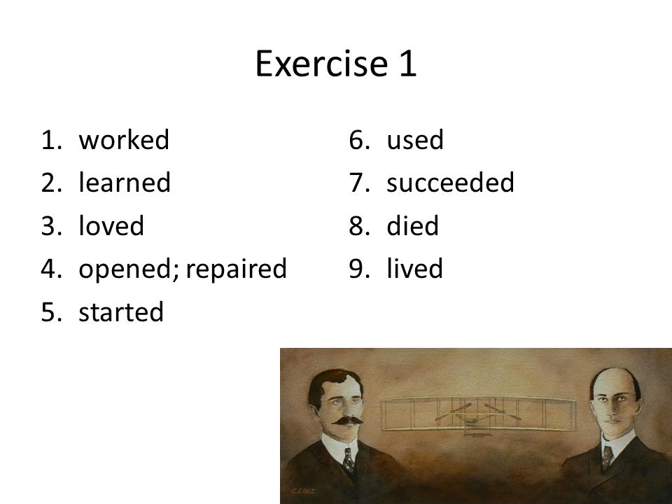 Exercise 4 1.played 2.dreamed 3.studied 4.started 5.used 6.tried 7.crashed 8.fixed 9.stayed 10.offered