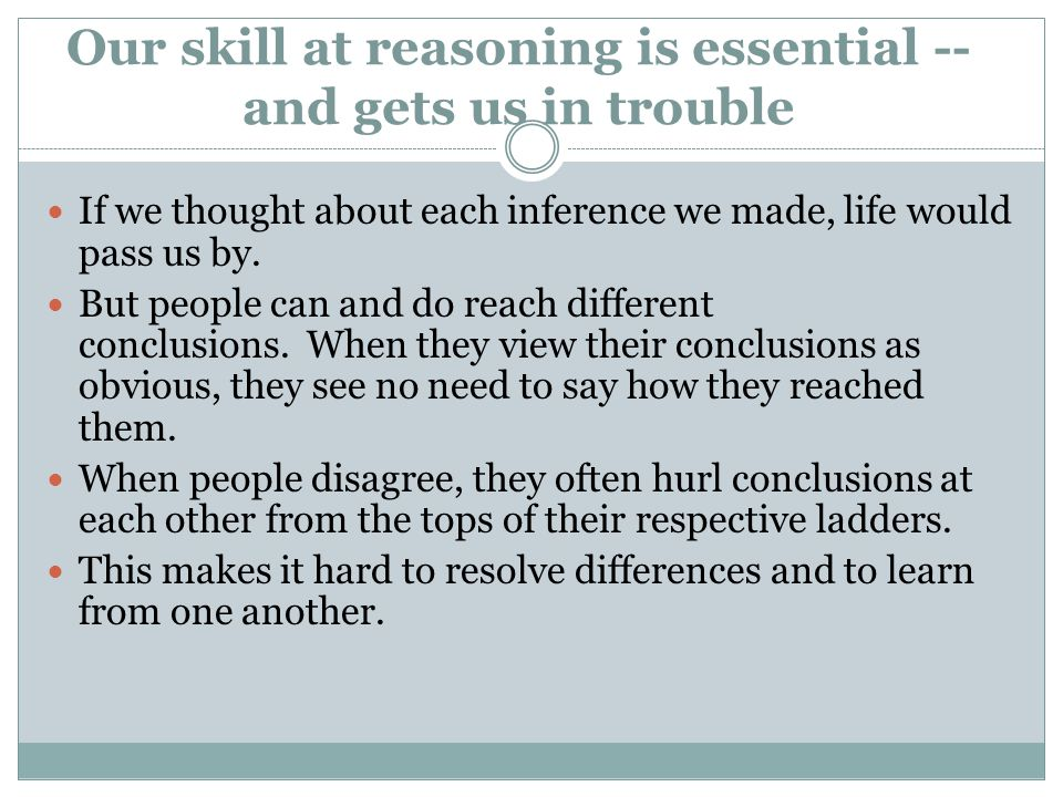 Our skill at reasoning is essential -- and gets us in trouble If we thought about each inference we made, life would pass us by. But people can and do