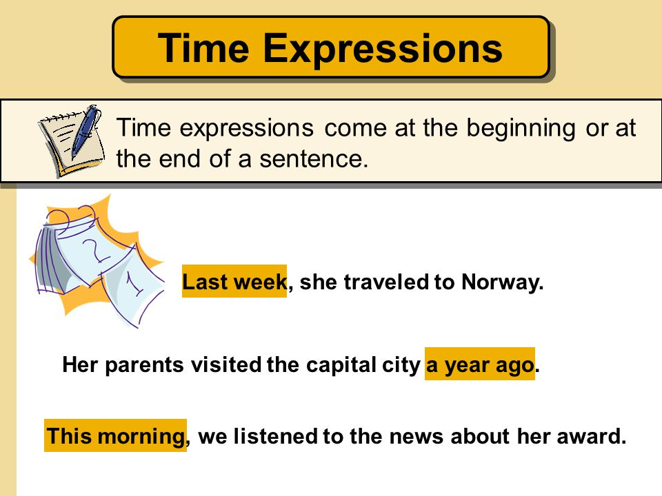 Her parents visited the capital city a year ago. Last week, she traveled to Norway. This morning, we listened to the news about her award. Time expres