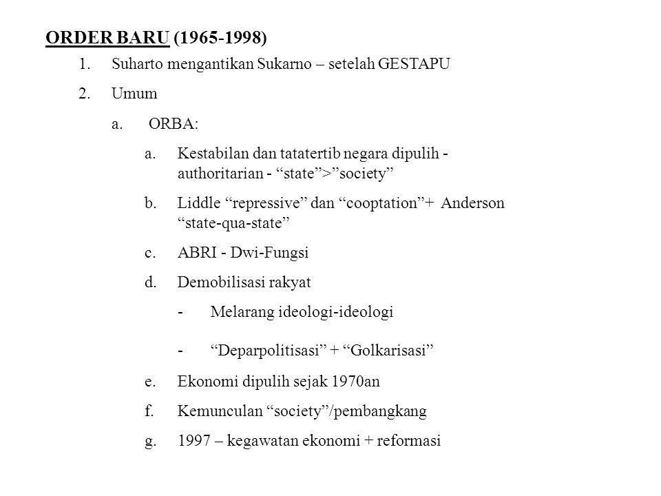 "ORDER BARU (1965-1998) 1.Suharto mengantikan Sukarno – setelah GESTAPU 2.Umum a. ORBA: a.Kestabilan dan tatatertib negara dipulih - authoritarian - ""s"