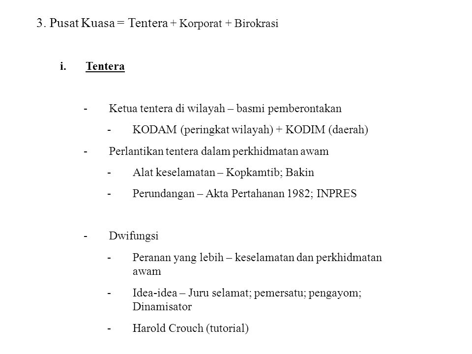 3. Pusat Kuasa = Tentera + Korporat + Birokrasi i.Tentera -Ketua tentera di wilayah – basmi pemberontakan -KODAM (peringkat wilayah) + KODIM (daerah)