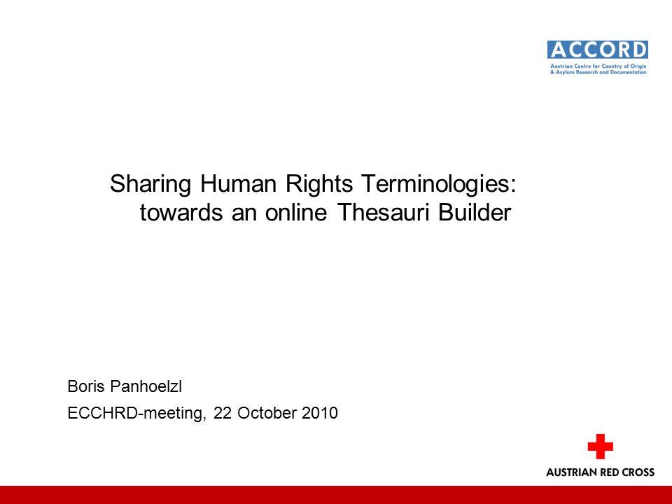 Sharing Human Rights Terminologies: towards an online Thesauri Builder Boris Panhoelzl ECCHRD-meeting, 22 October 2010