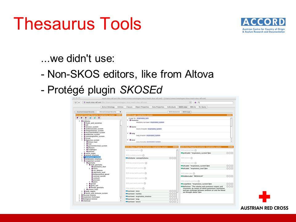 Thesaurus Tools...we didn t use: - Non-SKOS editors, like from Altova - Protégé plugin SKOSEd