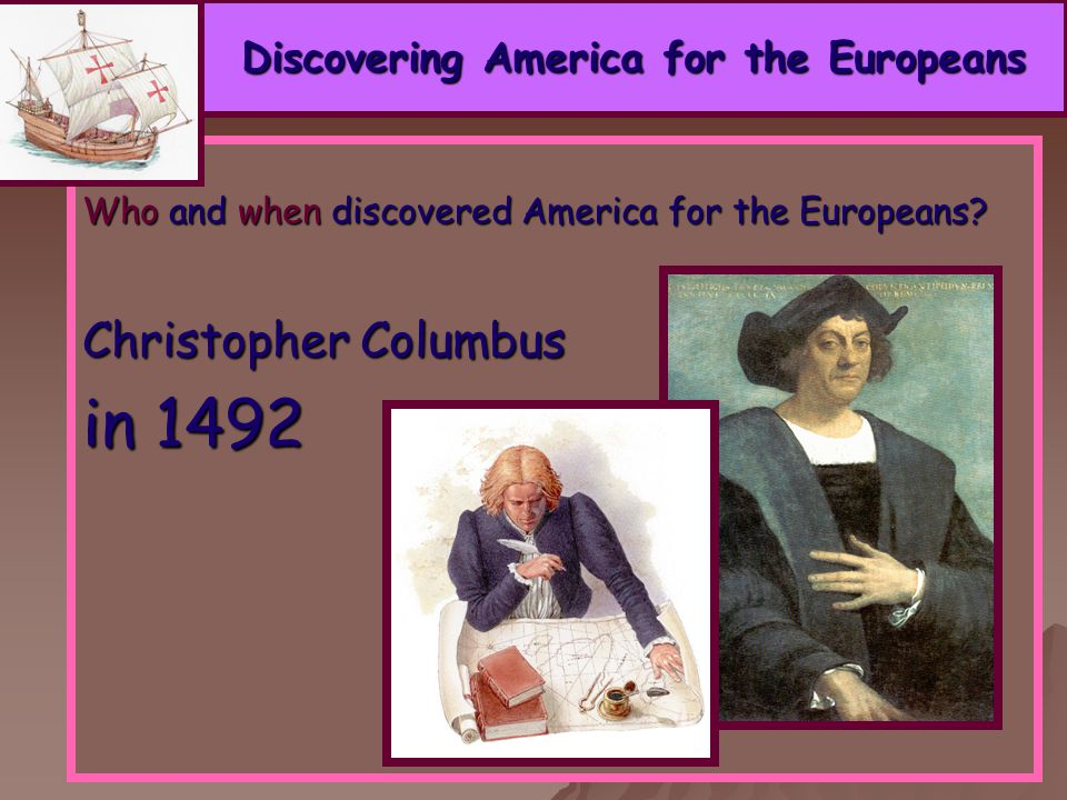 Discovering America for the Europeans Discovering America for the Europeans Who and when discovered America for the Europeans.