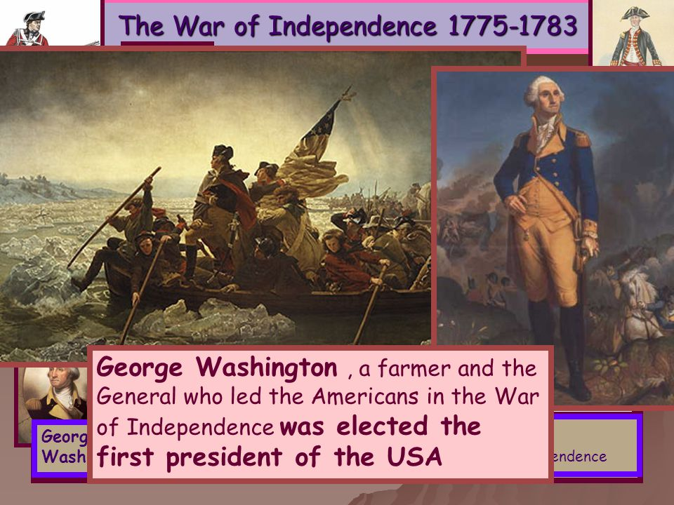 The War of Independence 1775-1783 Thomas Jefferson The author of the Declaration of Independence The war started in 1775 near Boston In July the leaders of the Americans met at SECOND CONTINENTAL CONGRESS in Philadelphia- they were the first American government They accepted THE DECLARATION OF INDEPENDENCE ON JULY 4 TH 1776 England didn't want to accept American independence and the war continued for many years Finally England recognized the new United States of America in September 1783 George Washington George Washington, a farmer and the General who led the Americans in the War of Independence was elected the first president of the USA