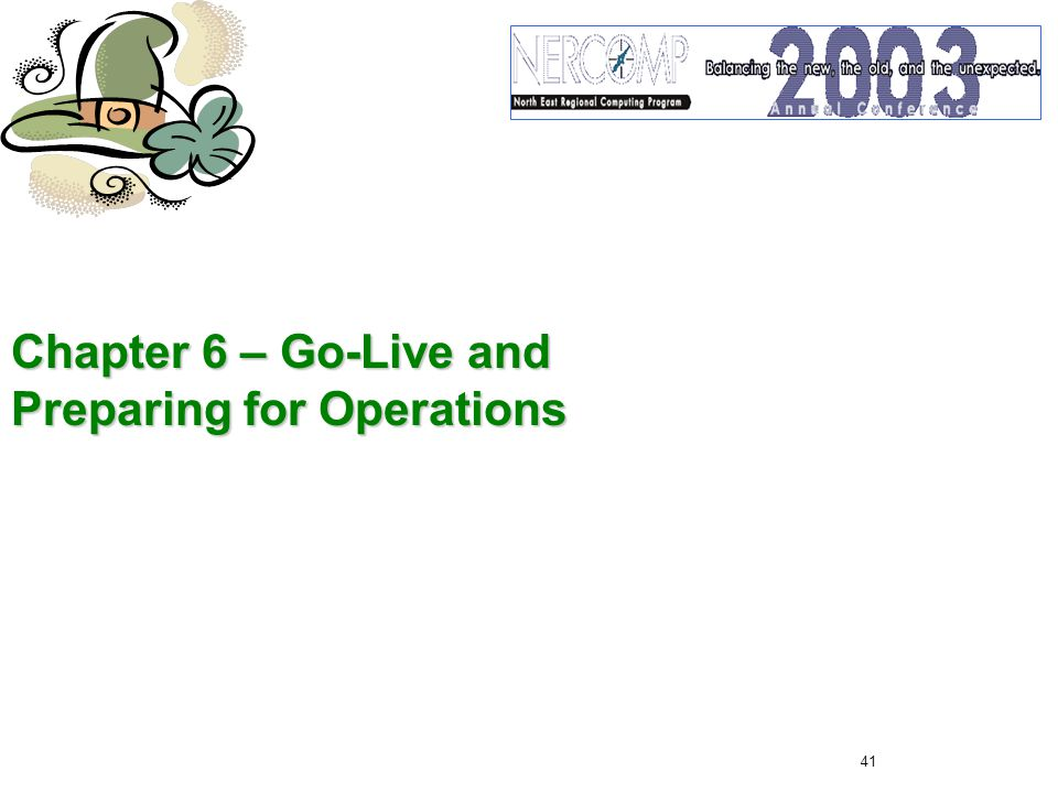 41 Chapter 6 – Go-Live and Preparing for Operations