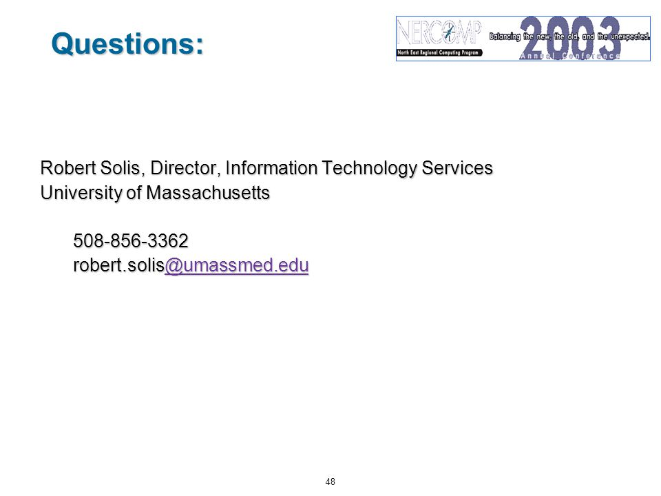 48 Questions: Robert Solis, Director, Information Technology Services University of Massachusetts 508-856-3362 robert.solis@umassmed.edu @umassmed.edu