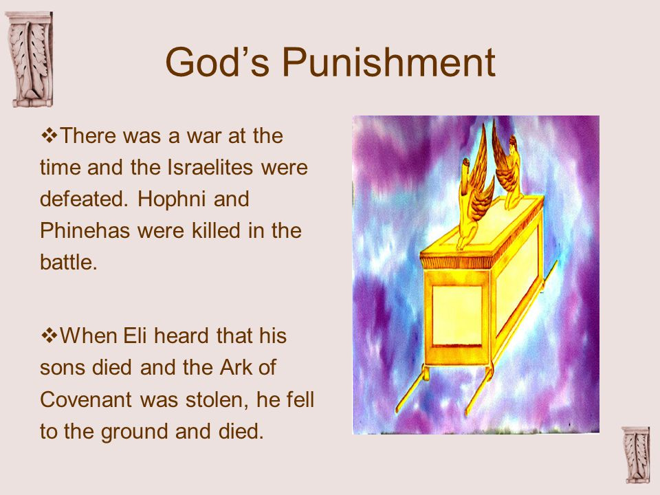 God's Punishment  There was a war at the time and the Israelites were defeated.