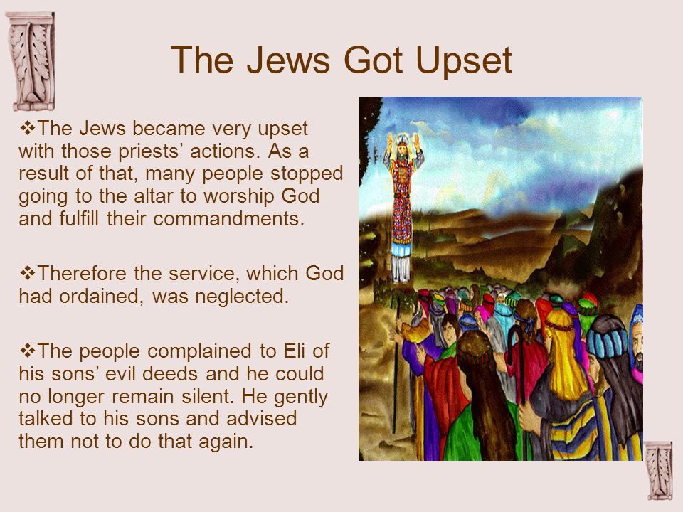 The Jews Got Upset  The Jews became very upset with those priests' actions.