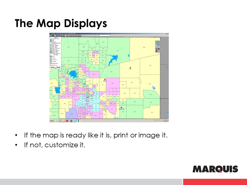 The Map Displays If the map is ready like it is, print or image it. If not, customize it.