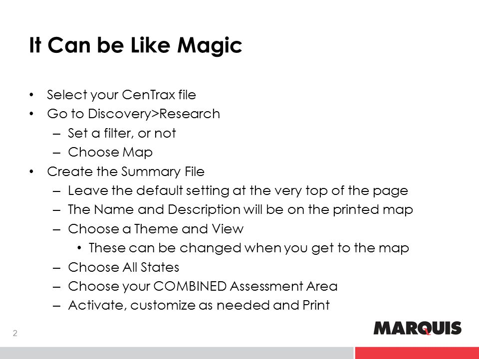 It Can be Like Magic Select your CenTrax file Go to Discovery>Research – Set a filter, or not – Choose Map Create the Summary File – Leave the default