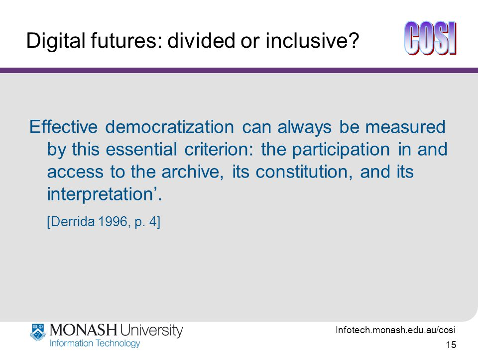 Infotech.monash.edu.au/cosi 15 Digital futures: divided or inclusive.