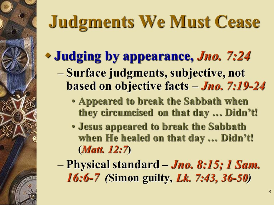 3 Judgments We Must Cease  Judging by appearance, Jno.