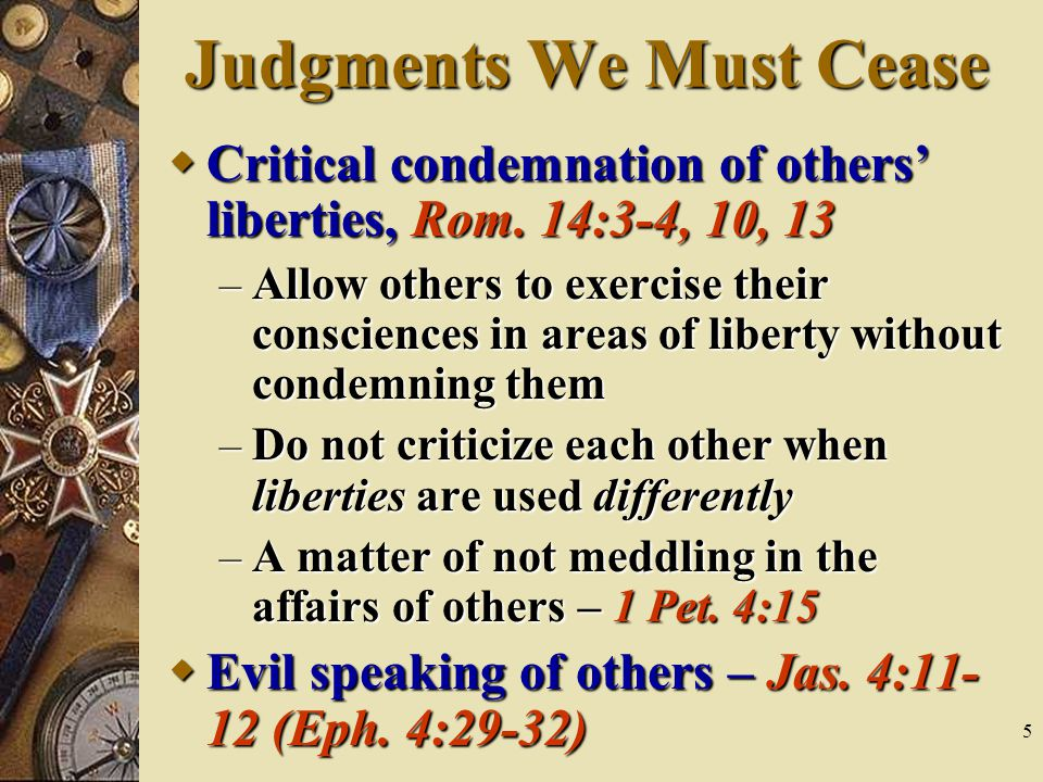 5 Judgments We Must Cease  Critical condemnation of others' liberties, Rom.