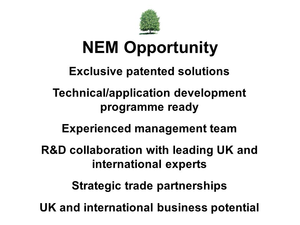 Exclusive patented solutions Technical/application development programme ready Experienced management team R&D collaboration with leading UK and inter