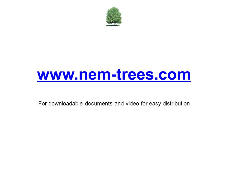 www.nem-trees.com For downloadable documents and video for easy distribution