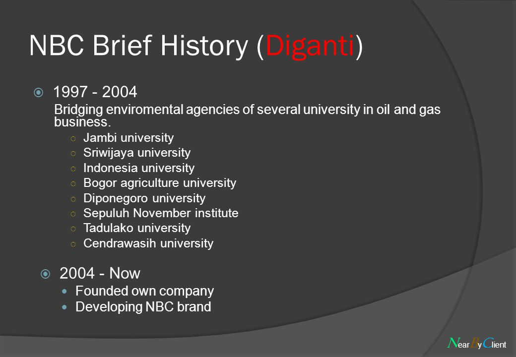 NBC Brief History (Diganti)  1997 - 2004 Bridging enviromental agencies of several university in oil and gas business.