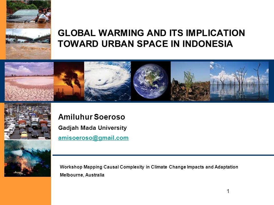 1 GLOBAL WARMING AND ITS IMPLICATION TOWARD URBAN SPACE IN INDONESIA Amiluhur Soeroso Gadjah Mada University amisoeroso@gmail.com Workshop Mapping Cau