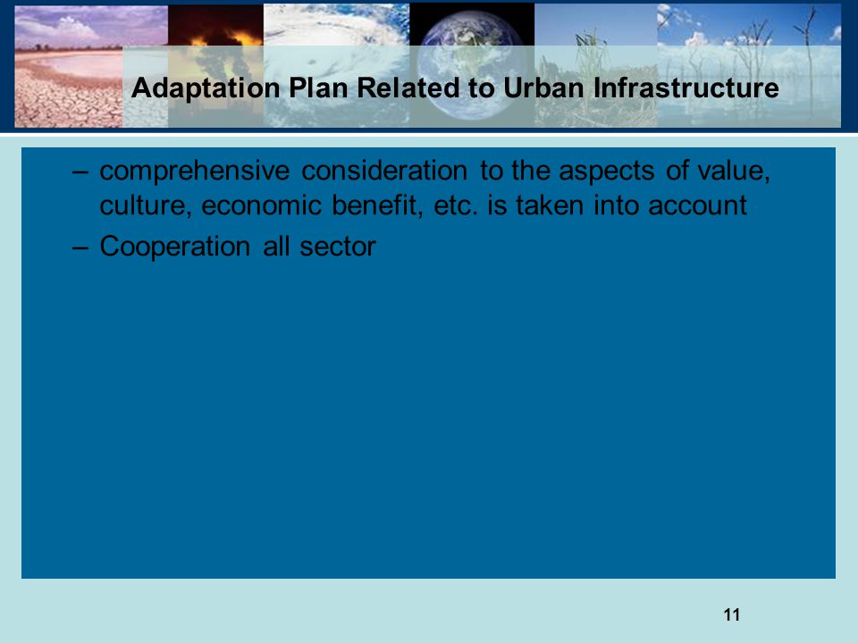 11 Adaptation Plan Related to Urban Infrastructure –comprehensive consideration to the aspects of value, culture, economic benefit, etc.